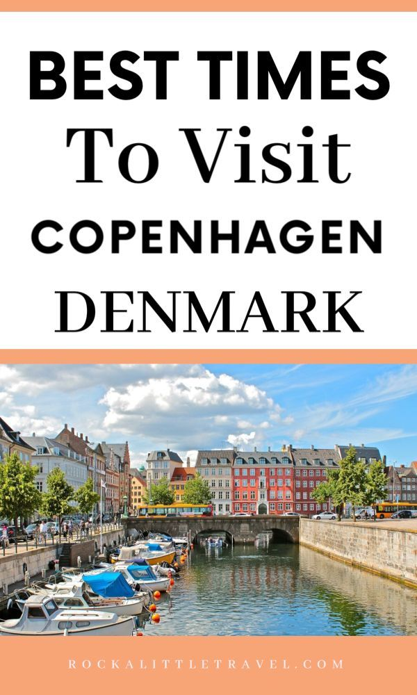 Your Guide To The Best Time To Visit Copenhagen Rock A Little Travel In 2020 Denmark Travel Visit Denmark Europe Travel