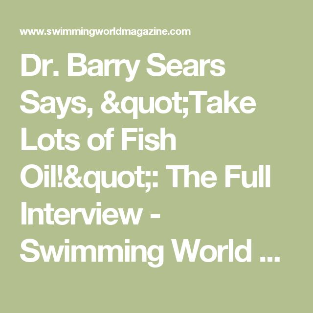 "Dr. Barry Sears Says, ""Take Lots of Fish Oil!"": The Full Interview - Swimming World News"