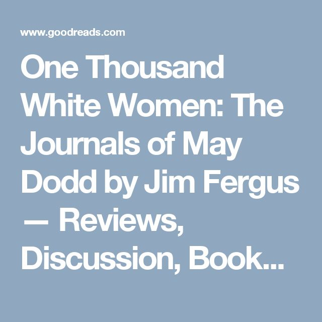 One Thousand White Women: The Journals of May Dodd by Jim Fergus — Reviews, Discussion, Bookclubs, Lists