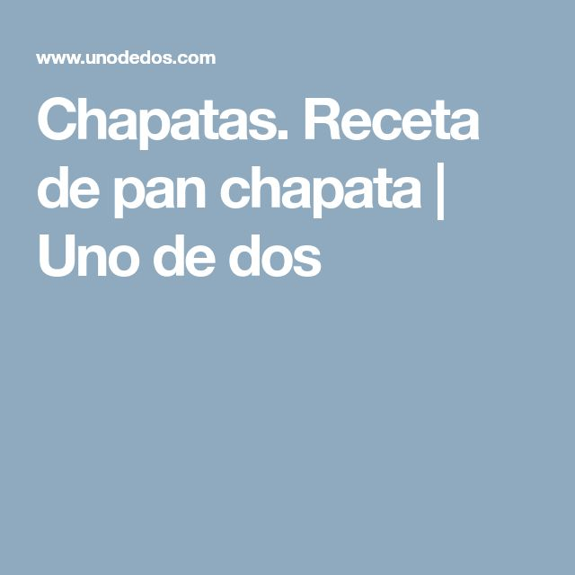Chapatas. Receta de pan chapata | Uno de dos