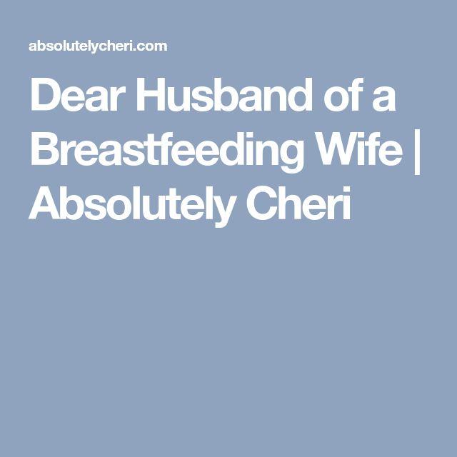 Dear Husband of a Breastfeeding Wife | Absolutely Cheri