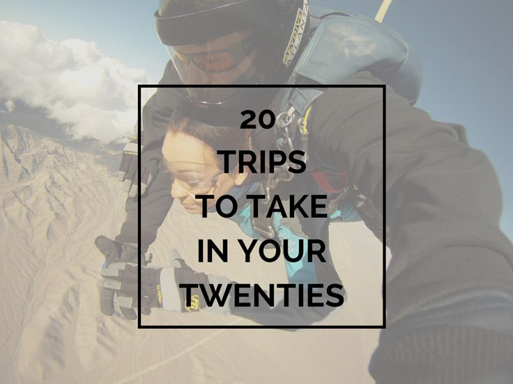 20 Trips to take in your 20's. * Eurotrip * Volunteering in Africa * Fun Times with Friends * Backpacking Southeast Asia * Full Moon Party in Thailand * Road Trippin the USA