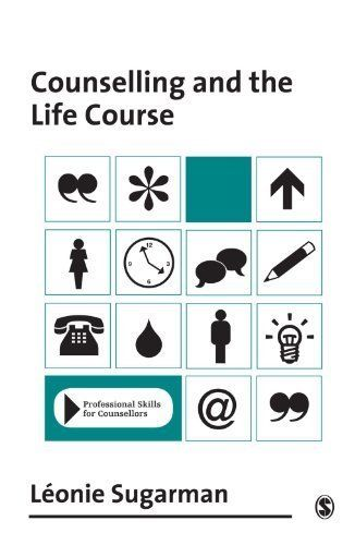 Counselling and the Life Course (Professional Skills for Counsellors Series) 1st Edition by Sugarman Leonie published by Sage Publications Ltd