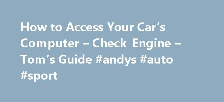How to Access Your Car's Computer – Check Engine – Tom's Guide #andys #auto #sport http://autos.nef2.com/how-to-access-your-cars-computer-check-engine-toms-guide-andys-auto-sport/  #auto computer # Know Your Car Inside And Out: How To Hack It Page 1: Diagnose Me There's a secret feature in your car that your mechanic has done his best to keep a secret. Every car sold in the U.S. since 1996 features a built-in engine control computer that can be accessed with the right tools. This is called…