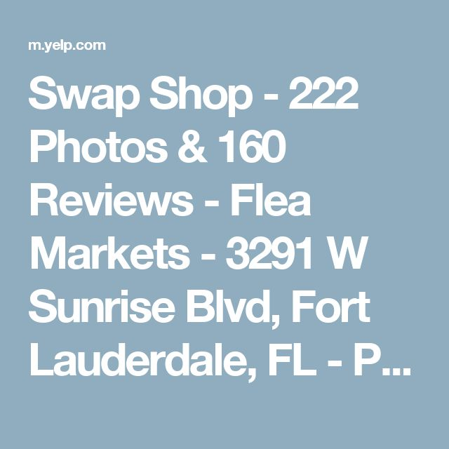 End of article gives Directions -Swap Shop - 222 Photos & 160 Reviews - Flea Markets - 3291 W Sunrise Blvd, Fort Lauderdale, FL - Phone Number - Yelp