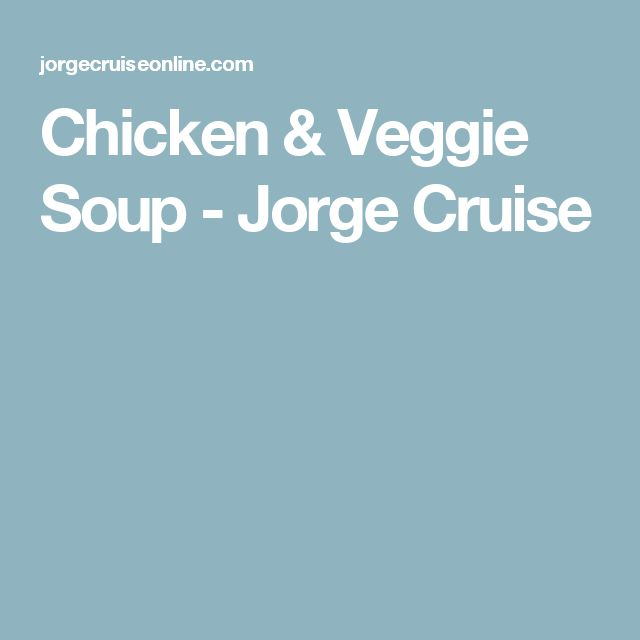 Chicken & Veggie Soup - Jorge Cruise