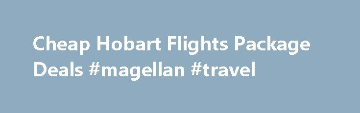 Cheap Hobart Flights Package Deals #magellan #travel http://travels.remmont.com/cheap-hobart-flights-package-deals-magellan-travel/  #car and hotel deals # Hobart Flights Packages Hobart Flights + Hotel Packages Package Deals Include: Return flights with taxes, levies included Hotelsn as shown Bonus Voucher Book $500 Value Extra Free Bonuses as shown No Fees No booking or... Read moreThe post Cheap Hobart Flights Package Deals #magellan #travel appeared first on Travels.