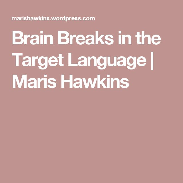 Brain Breaks in the Target Language | Maris Hawkins