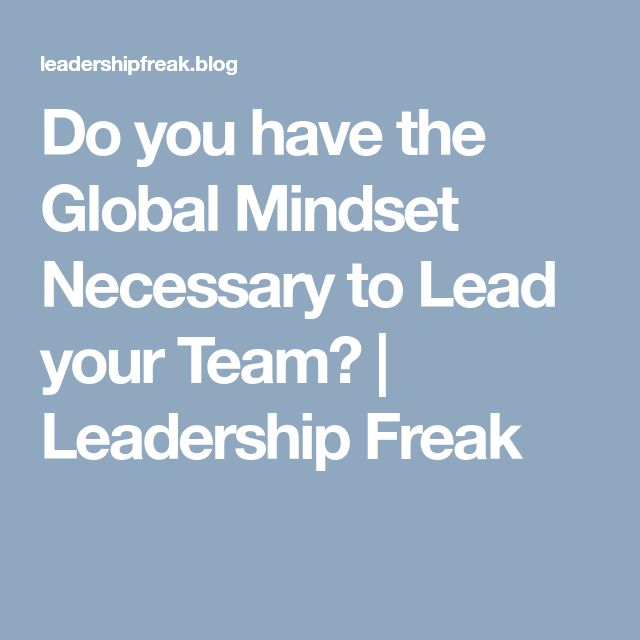 Do you have the Global Mindset Necessary to Lead your Team? | Leadership Freak