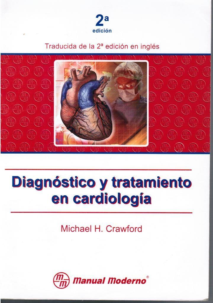 Crawford M H. Diagnóstico y tratamiento en cardiología. 2a. ed. México: Manual Moderno; 2004.