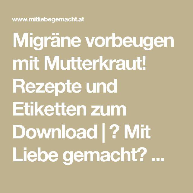 Migräne vorbeugen mit Mutterkraut! Rezepte und Etiketten zum Download | ♥ Mit Liebe gemacht♥ Mit Liebe gemacht