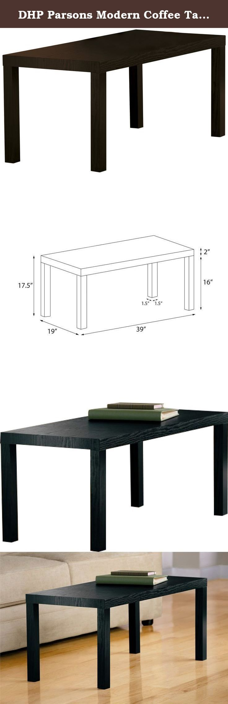 DHP Parsons Modern Coffee Table, Black Wood Grain. DHP's Parsons Coffee Table, available in either espresso, rich black or warm natural finish, is a perfect accessory to complement any room. Despite having a small price tag, the coffee table has very big benefits. Perfect for dorm rooms, apartments or any living room, with its Hollow Core Construction, the table is incredibly lightweight, making it easy to move around the room and house. And yet, its MDF laminate finish makes its…
