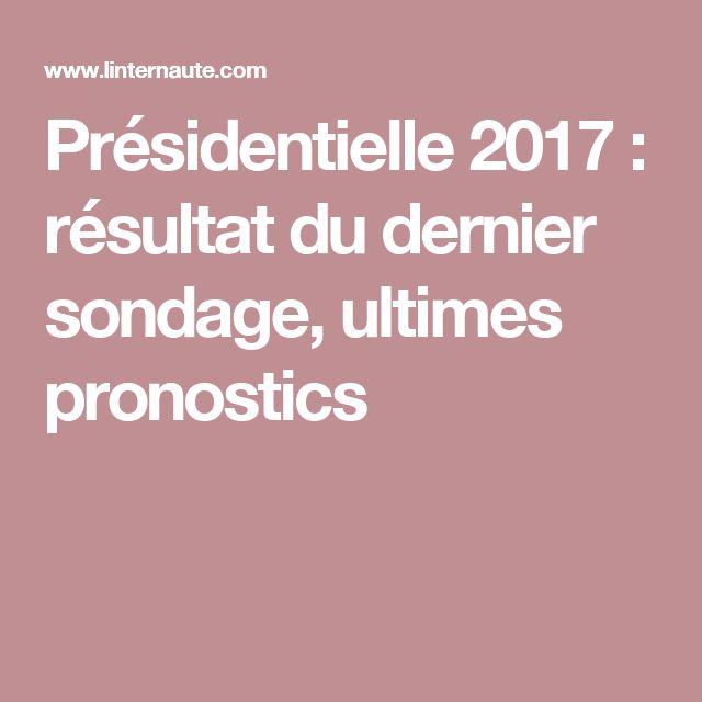 Présidentielle 2017: résultat du dernier sondage, ultimes pronostics