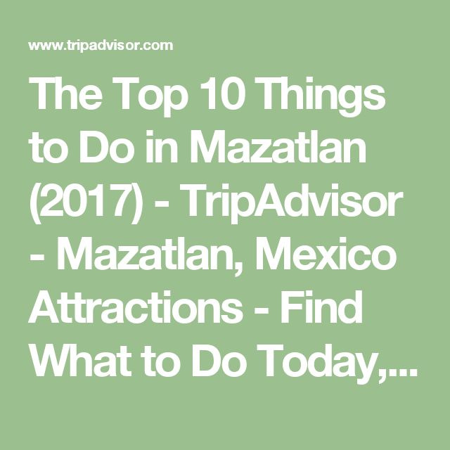 The Top 10 Things to Do in Mazatlan (2017) - TripAdvisor - Mazatlan, Mexico Attractions - Find What to Do Today, This Weekend, or in February