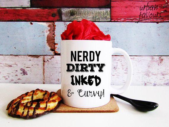 Nerdy, Dirty, Inked and Curvy - Novelty mug for her - Tattoo lovers mug - gamer girl gift - tattooed girl gift - Girl nerd mug - Girl Geek  Our 11oz