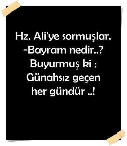 Hz Ali ye Sormuşlar Bayram Nedir...? Günahsız Gecen Her Gündür_!