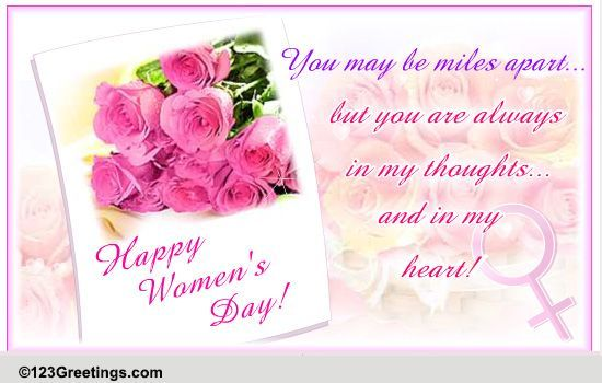 If you are away from your family on Women's Day, bridge the distance with this beautiful ecard. Free online Miles Apart But Always In My Heart ecards on International Women's Day