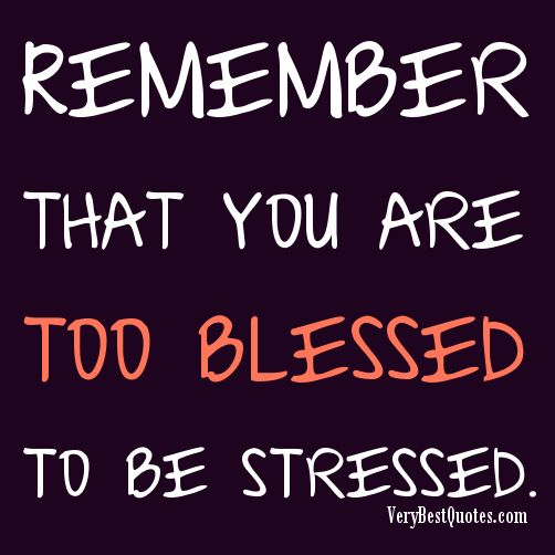 Remember That You Are Too Blessed To Be Stressed   Inspirational Quotes  About Life, Love