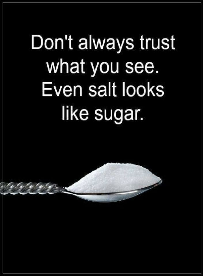 Trust Quotes Don T Always Trust What You See Even Salt Looks Like Sugar Trust Quotes Words Quotes Lesson Quotes