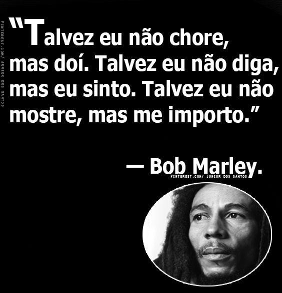 — Bob Marley.