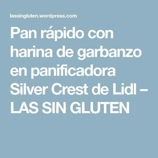 Pan rápido con harina de garbanzo en panificadora Silver Crest de Lidl – LAS SIN GLUTEN