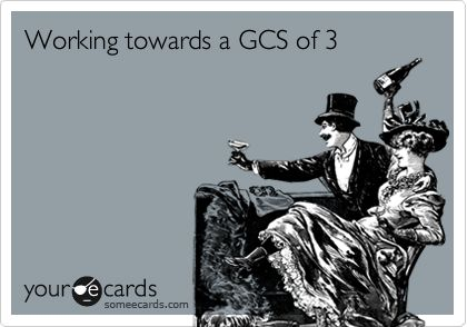 Funny Weekend Ecard: Working towards a GCS of 3.
