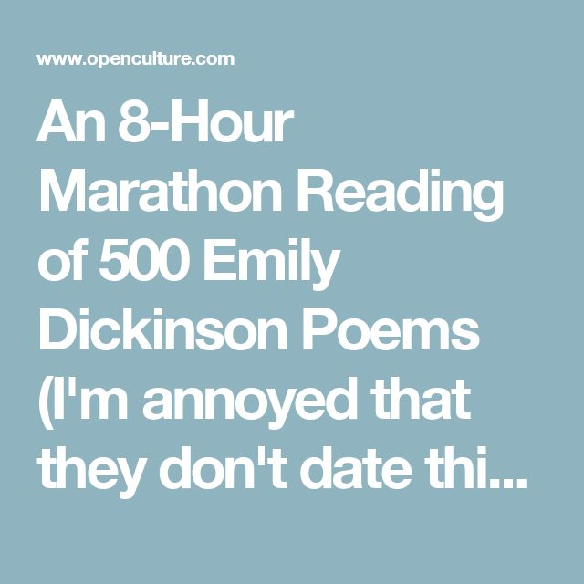 An 8-Hour Marathon Reading of 500 Emily Dickinson Poems. Annoyed that they don't date this -- or do so very inconsistently (EVENT DATE: 2014/12/08) -- but otherwise, very very cool)
