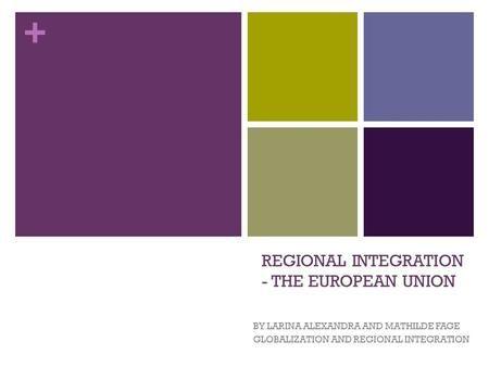 + Regionálna integrácia - Európskej únii na Larina Alexandra s Mathilde Fage globalizácie a regionálnej integrácie.