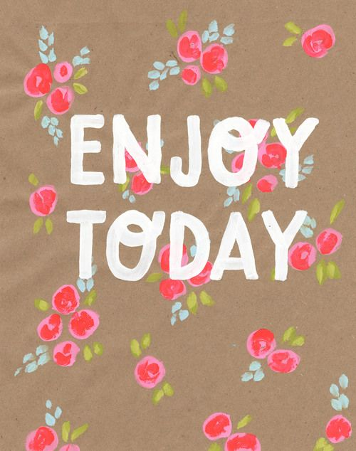 ENJOY TODAY: