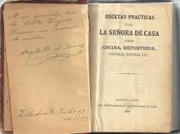 Recetas practicas para la señora de la casa Guadalajara Imp. del Orfanato del Sagrado Corazón de Jesus 1a edición 1892