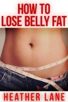 How to Lose Belly Fat: 85 Tips to Get a Flat Belly and Transform Your Life