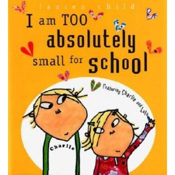 I am Too absolutely small for school by Lauren Child for ages 4-7