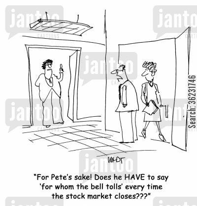 For Pete's sake! Does he HAVE to say 'for whom the bell tolls' every time the stock market closes???