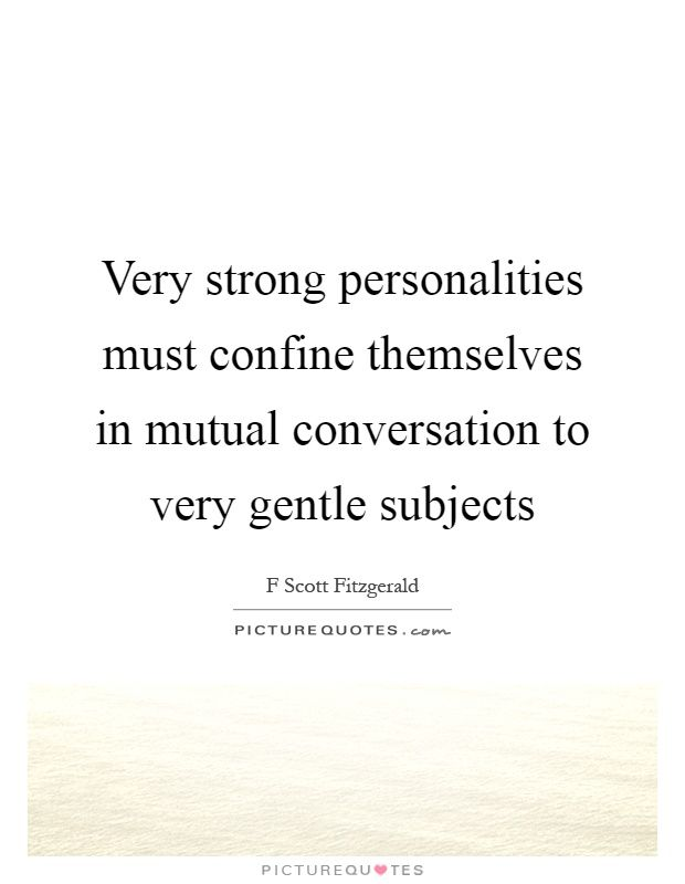 Very strong personalities must confine themselves in mutual
