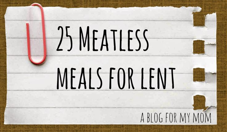 A blog for my mom: 25 Meatless Meals for Lent