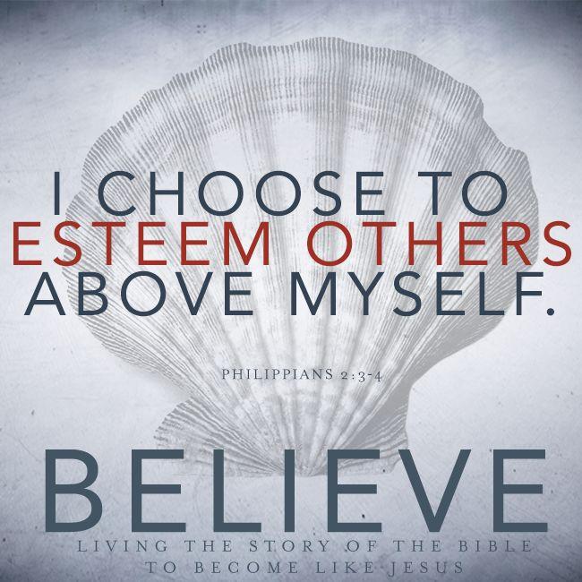 I choose to esteem others above myself.