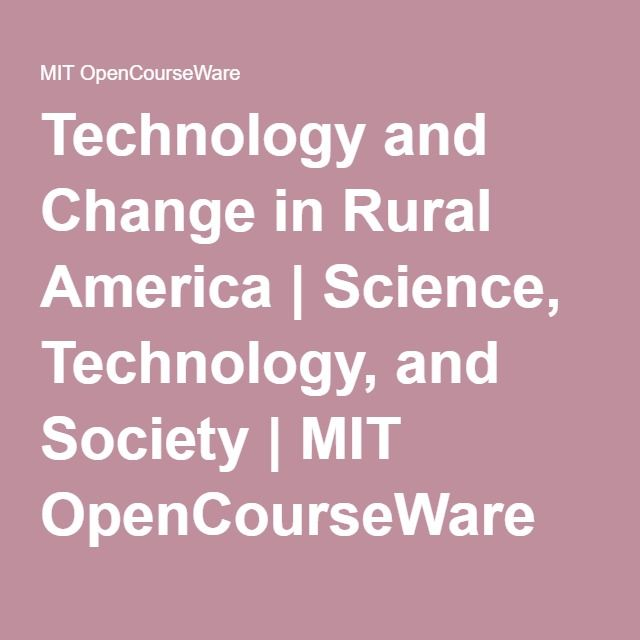 Technology and Change in Rural America | Science, Technology, and Society | MIT OpenCourseWare