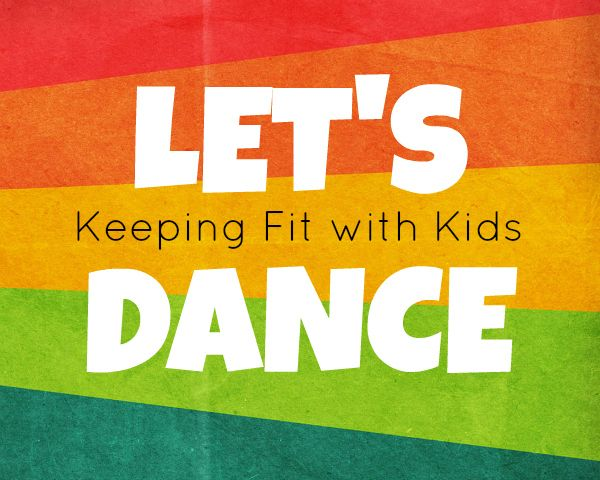 Lets Dance - Keeping Fit with Kids