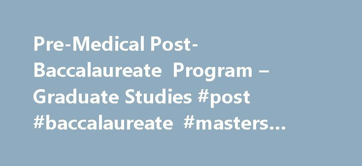 post bacc pre med essay Uvm's post baccalaureate premedical program has a 90% acceptance rate to  medical school, and is ideal for those with a bachelor's degree who need the.