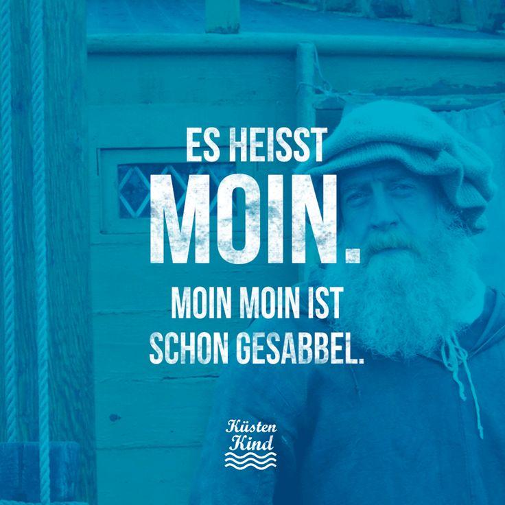 Moin. Moin Moin ist schon Gesabbel. #sprüche #zitate