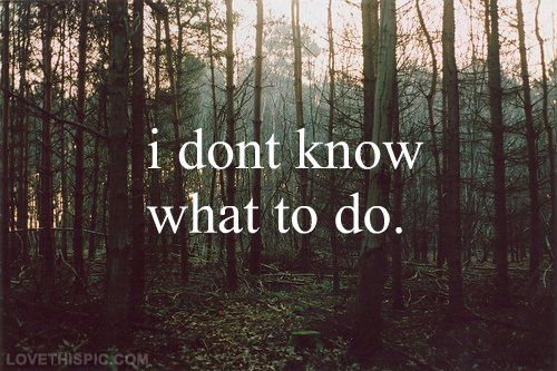 I dont know what to do quotes quote girl boy girly quotes confused girl quotes girl sayings girl quote and sayings
