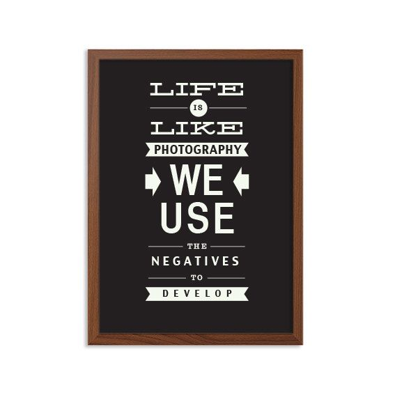 Life Is Like Photography Poster : Modern Typography Art Wall Decor Print 8 x 10 | INSTANT Digital Download Printable by SealTypo on Etsy https://www.etsy.com/au/listing/129915195/life-is-like-photography-poster-modern