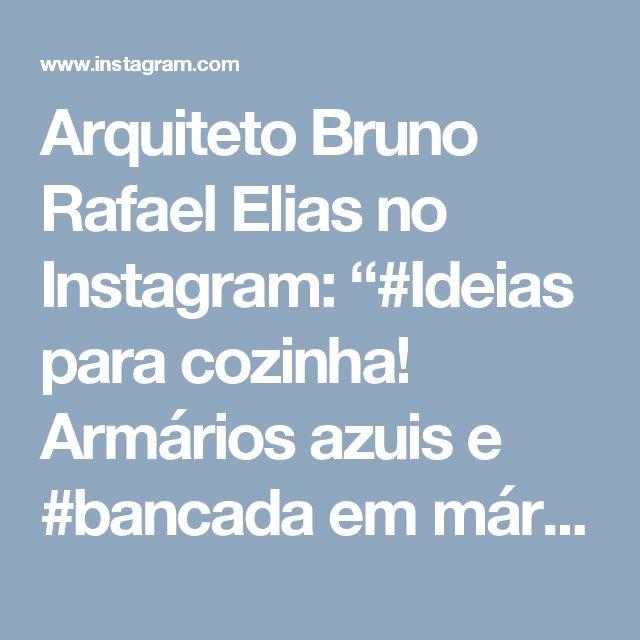 """Arquiteto Bruno Rafael Elias no Instagram: """"#Ideias para cozinha! Armários azuis e #bancada em mármore com piso em madeira - mas ATENÇÃO: bancadas de cozinha em mármore, apesar de…"""""""