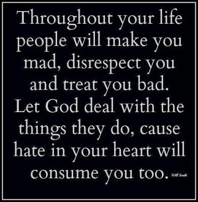Dealing with Hateful People Quotes | ... deal with the things they do, cause hate in your heart will consume: