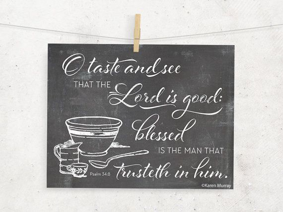O taste and see that the Lord is good: blessed is the man that trusteth in him.  Psalm 34:8 chalkboard print for kitchen