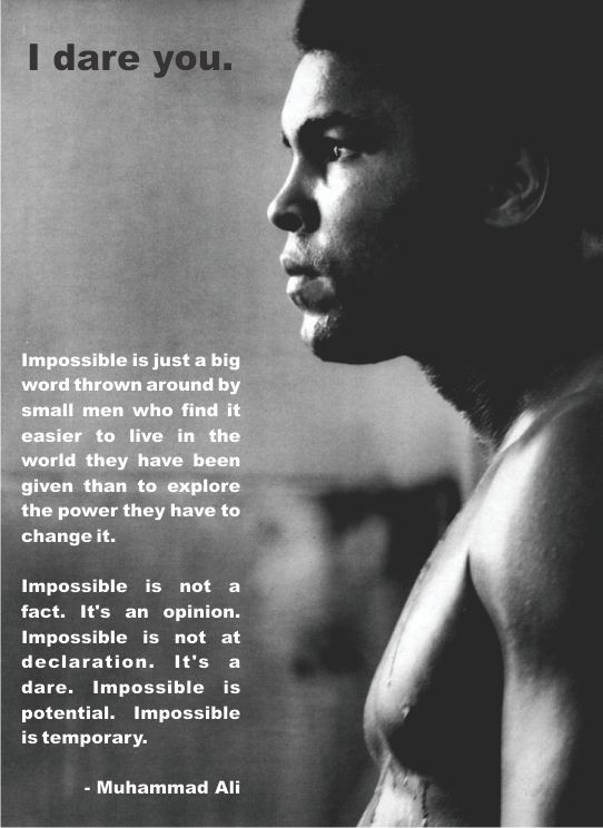 Wow. This one just sent shivers down my spine. I dare you, impossible, muhammad ali, quote, inspiration