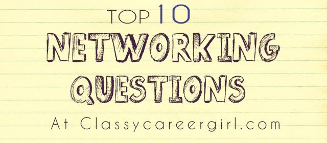 The Top 10 Networking and Informational Interview Questions   Classy Career Girl