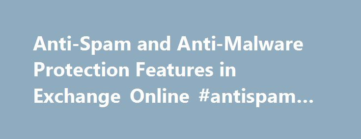 Anti-Spam and Anti-Malware Protection Features in Exchange Online #antispam #reviews http://tanzania.nef2.com/anti-spam-and-anti-malware-protection-features-in-exchange-online-antispam-reviews/  # Anti-Spam and Anti-Malware Protection Microsoft Exchange Online provides built-in malware and spam filtering capabilities that help protect inbound and outbound messages from malicious software and help protect your network from spam transferred through email. Administrators do not need to set up…