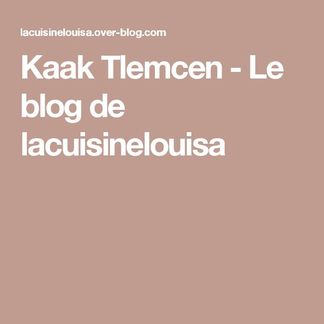 Kaak Tlemcen - Le blog de lacuisinelouisa