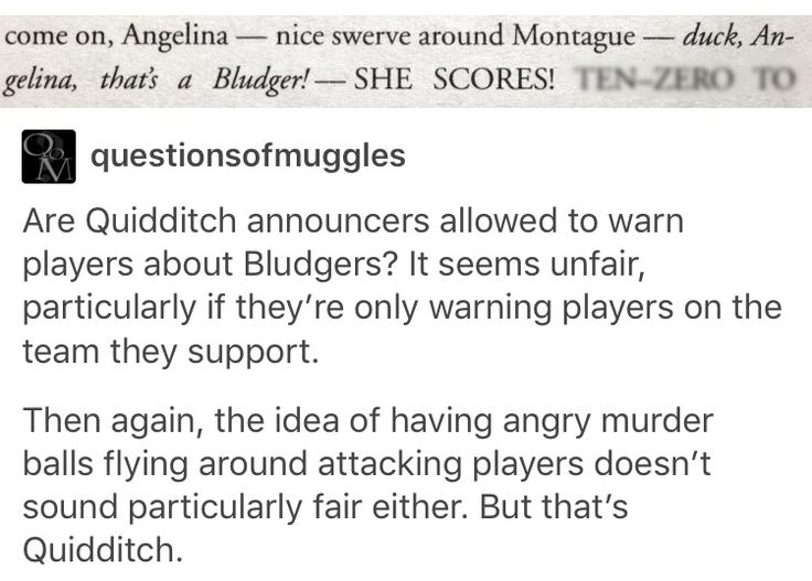 Rough game, Quidditch. (You'd think they'd just give it up and make Quidditch a word by now, I hate having little red squiggles in ALL my fandom posts.)